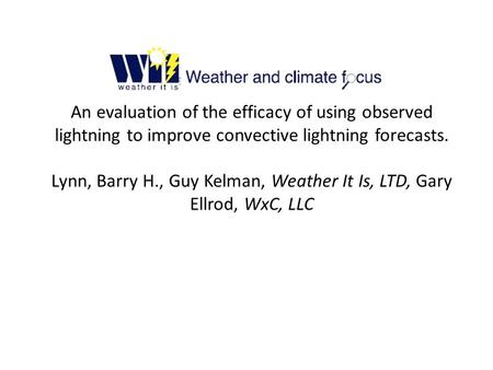 An evaluation of the efficacy of using observed lightning to improve convective lightning forecasts. Lynn, Barry H., Guy Kelman, Weather It Is, LTD, Gary.