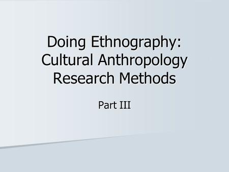 Doing Ethnography: Cultural Anthropology Research Methods Part III.