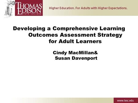 Developing a Comprehensive Learning Outcomes Assessment Strategy for Adult Learners Cindy MacMillan& Susan Davenport.