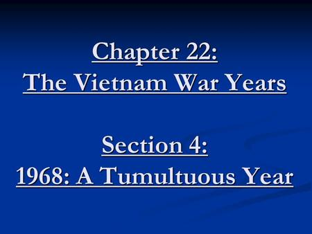 Chapter 22: The Vietnam War Years Section 4: 1968: A Tumultuous Year.