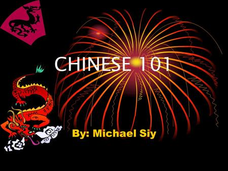 CHINESE 101 By: Michael Siy. Have You Ever Wondered… What those strange symbols were? During some Chinese movie, what they are saying without reading.