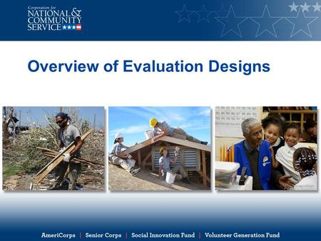 Overview of Evaluation Designs. Learning objectives By the end of this presentation, you will be able to: Explain evaluation design Describe the differences.