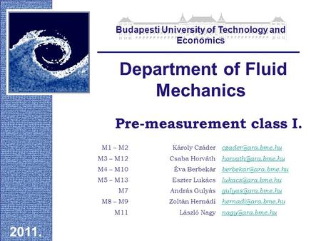 Pre-measurement class I. Department of Fluid Mechanics 2011. Budapesti University of Technology and Economics M1 – M2Károly Czáder M3.