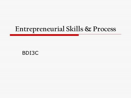 Entrepreneurial Skills & Process BDI3C. Skills Important for Entrepreneurship  creative thinking  research  planning  decision-making  organization.
