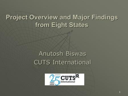 1 Project Overview and Major Findings from Eight States Anutosh Biswas CUTS International.