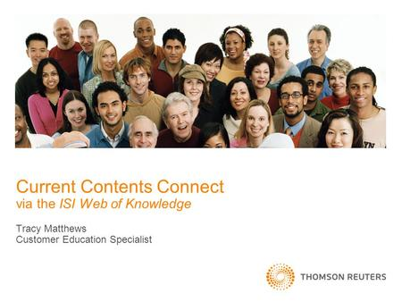 Current Contents Connect via the ISI Web of Knowledge Tracy Matthews Customer Education Specialist.