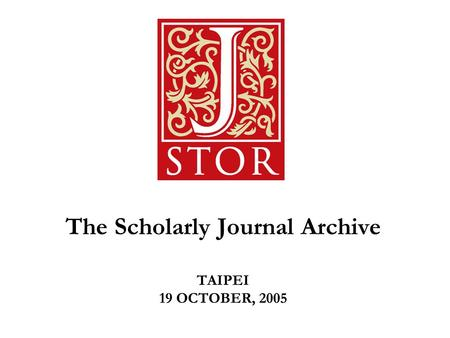The Scholarly Journal Archive TAIPEI 19 OCTOBER, 2005.