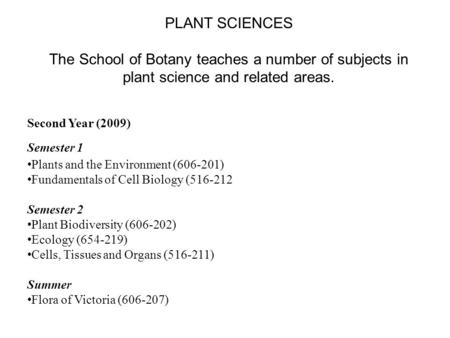 Second Year (2009) Semester 1 Plants and the Environment (606-201) Fundamentals of Cell Biology (516-212 Semester 2 Plant Biodiversity (606-202) Ecology.