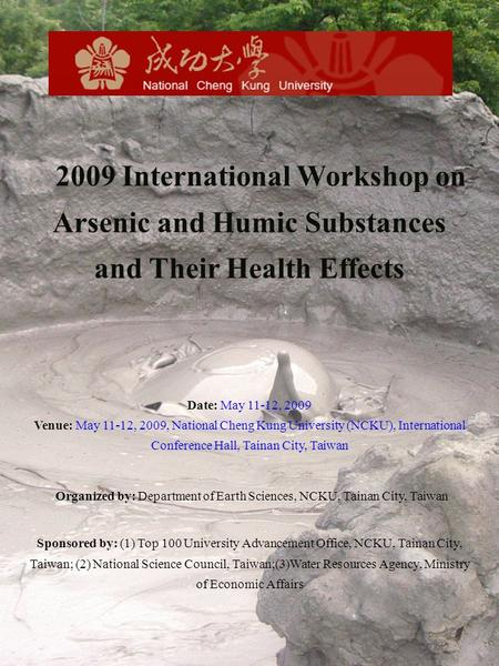 2009 International Workshop on Arsenic and Humic Substances and Their Health Effects Date: May 11-12, 2009 Venue: May 11-12, 2009, National Cheng Kung.