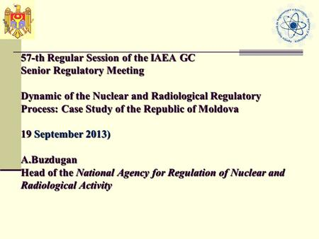 57-th Regular Session of the IAEA GC Senior Regulatory Meeting Dynamic of the Nuclear and Radiological Regulatory Process: Case Study of the Republic of.