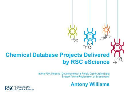 "Chemical Database Projects Delivered by RSC eScience at the FDA Meeting ""Development of a Freely Distributable Data System for the Registration of Substances"""