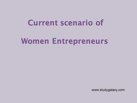 Www.studygalaxy.com.  Women Entrepreneurs may be defined as the women or a group of women who initiate, organize and operate a business enterprise.