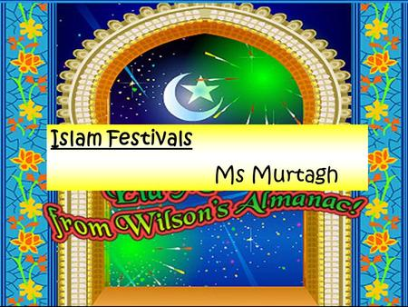 Islam Festivals Ms Murtagh. Like all other religions, Islam has a number of special occasions of celebration. These occasions are observed with joy, thanksgiving.