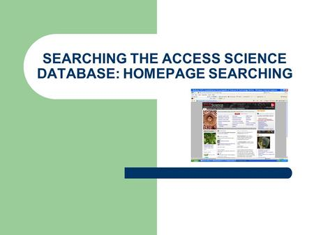 SEARCHING THE ACCESS SCIENCE DATABASE: HOMEPAGE SEARCHING.