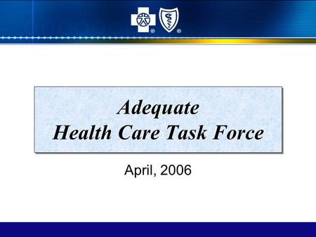 Adequate Health Care Task Force April, 2006 ®®. 2 A Plan for Illinois' Working Uninsured Issue is Multi-Faceted –We need to address the working uninsured.