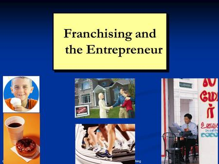 Copyright 2008 Prentice Hall Publishing 1 Chapter 6: Franchising Franchising and the Entrepreneur.