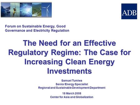 Forum on Sustainable Energy, Good Governance and Electricity Regulation The Need for an Effective Regulatory Regime: The Case for Increasing Clean Energy.