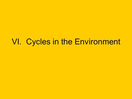 VI. Cycles in the Environment. A. Carbon Cycle 1. Cycles the organic matter necessary for all life 2. Bulk is preformed by life through photosynthesis.