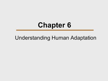 Chapter 6 Understanding Human Adaptation. Chapter Outline  Foraging  Domestication  Horticulture  Intensive Agriculture  Pastoralism  Adaptation.