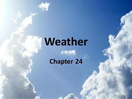Weather Chapter 24. Weather Weather: is the condition of the atmosphere at a particular time. Air moves from areas of high pressure to areas of low pressure.