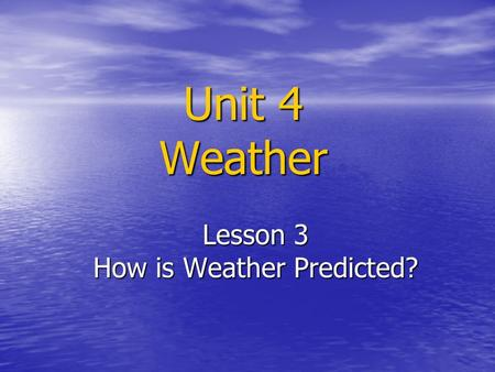 Unit 4 Weather Lesson 3 How is Weather Predicted?.