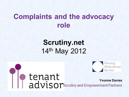Complaints and the advocacy role Scrutiny.net 14 th May 2012 Yvonne Davies Scrutiny and Empowerment Partners.