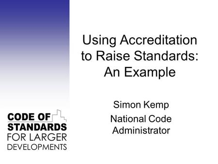 Simon Kemp National Code Administrator Using Accreditation to Raise Standards: An Example.