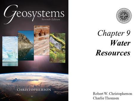 Robert W. Christopherson Charlie Thomsen Chapter 9 Water Resources.
