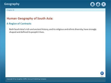 Next Copyright © by Houghton Mifflin Harcourt Publishing Company Chapter 25 Geography A Region <strong>of</strong> Contrasts Human Geography <strong>of</strong> South Asia: Both South Asia's.