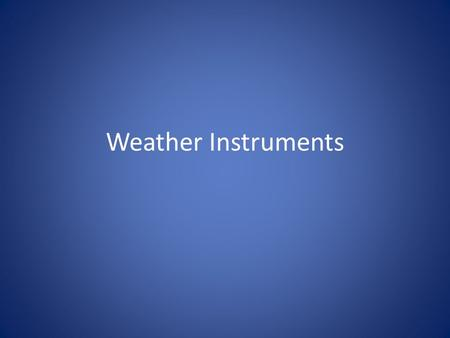 Weather Instruments. Measure wind direction with a wind vanewind vane A wind vane is a tool for measuring wind direction. Knowing the direction of the.