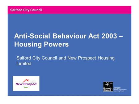 Anti-Social Behaviour Act 2003 – Housing Powers Salford City Council and New Prospect Housing Limited.