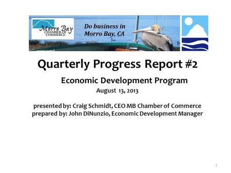 Quarterly Progress Report #2 Economic Development Program August 13, 2013 presented by: Craig Schmidt, CEO MB Chamber of Commerce prepared by: John DiNunzio,