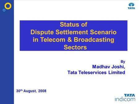 MobileOne ™ helping the world goMobile™ 30 th August, 2008 Status of Dispute Settlement Scenario in Telecom & Broadcasting Sectors By Madhav Joshi, Tata.
