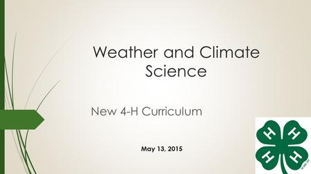Weather and Climate Science New 4-H Curriculum May 13, 2015.