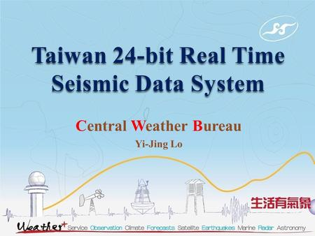 Taiwan 24-bit Real Time Seismic Data System Central Weather Bureau Yi-Jing Lo.