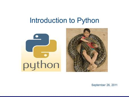 Introduction to Python September 26, 2011. 10/10/2015 2 Bioinformatics Languages Low-level, compiled languages: C, C++, Java… Pros: performance Cons: