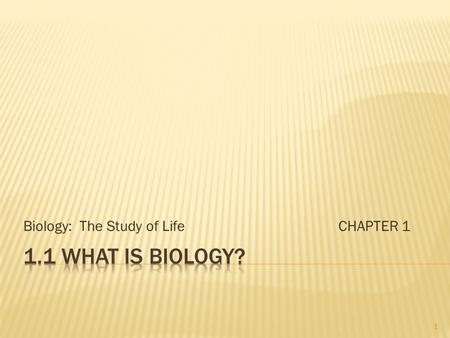 Biology: The Study of LifeCHAPTER 1 1.  Biology = the study of life  Interactions of Life  Living things do not exist isolated from other living things.