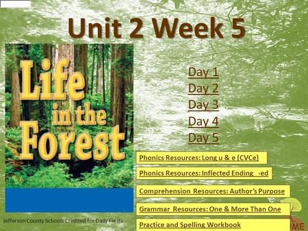 HOME Unit 2 Week 5 Phonics Resources: Long u & e (CVCe) Phonics Resources: Inflected Ending -ed Comprehension Resources: Author's Purpose Grammar Resources: