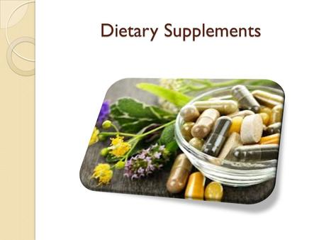 Dietary Supplements. Definition by DSHEA Product that is to supplement a healthy diet. Includes ingredients such as vitamins, minerals, herbs, botanicals,