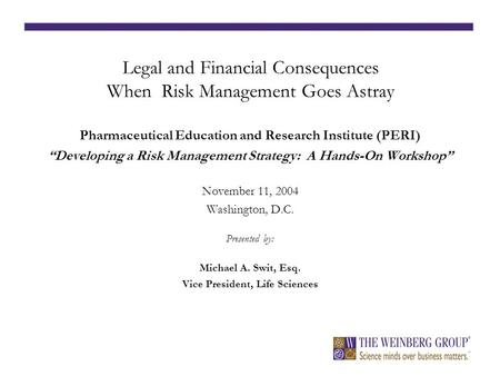 "Legal and Financial Consequences When Risk Management Goes Astray Pharmaceutical Education and Research Institute (PERI) ""Developing a Risk Management."