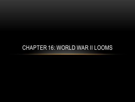 CHAPTER 16: WORLD WAR II LOOMS. WORLD WAR I Treaty of Versailles – harsh terms for Germany and Russia Economies and democracies suffer Totalitarian govt.