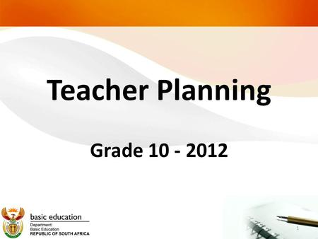 Teacher Planning Grade 10 - 2012 1. The teacher file Section 1: Personal Timetable Duty sheet Section 2: Curriculum Curriculum and Assessment Policy Statements.