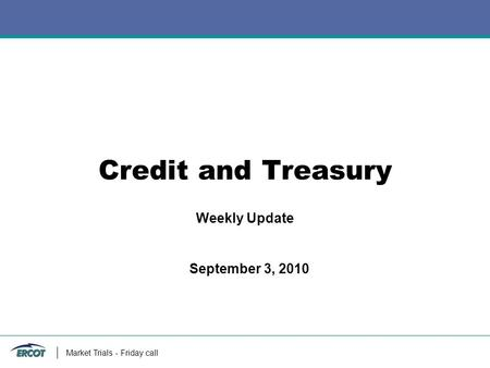 Market Trials - Friday call Credit and Treasury Weekly Update September 3, 2010.