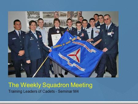 The Weekly Squadron Meeting Training Leaders of Cadets - Seminar M4.