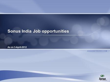 Sonus India Job opportunities As on 3-April-2012.