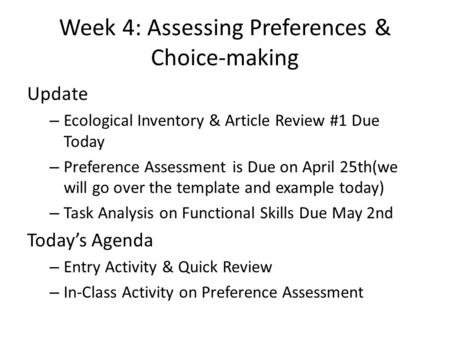 Week 4: Assessing Preferences & Choice-making Update – Ecological Inventory & Article Review #1 Due Today – Preference Assessment is Due on April 25th(we.