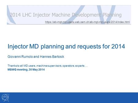 Injector MD planning and requests for 2014 Giovanni Rumolo and Hannes Bartosik Thanks to all MD users, machine supervisors, operators, experts … MSWG meeting,