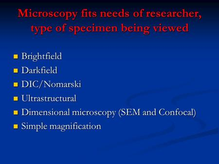 Microscopy fits needs of researcher, type of specimen being viewed Brightfield Brightfield Darkfield Darkfield DIC/Nomarski DIC/Nomarski Ultrastructural.
