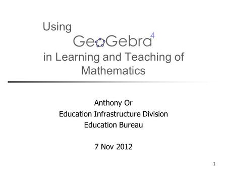 1 in Learning and Teaching of Anthony Or Education Infrastructure Division Education Bureau 7 Nov 2012 Mathematics Using.
