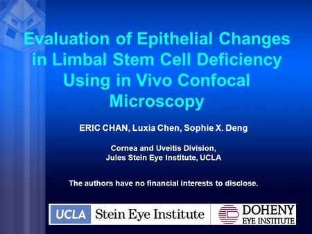 Evaluation of Epithelial Changes in Limbal Stem Cell Deficiency Using in Vivo Confocal Microscopy ERIC CHAN, Luxia Chen, Sophie X. Deng Cornea and Uveitis.